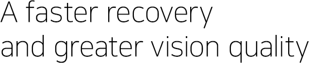 A faster recovery and greater vision quality