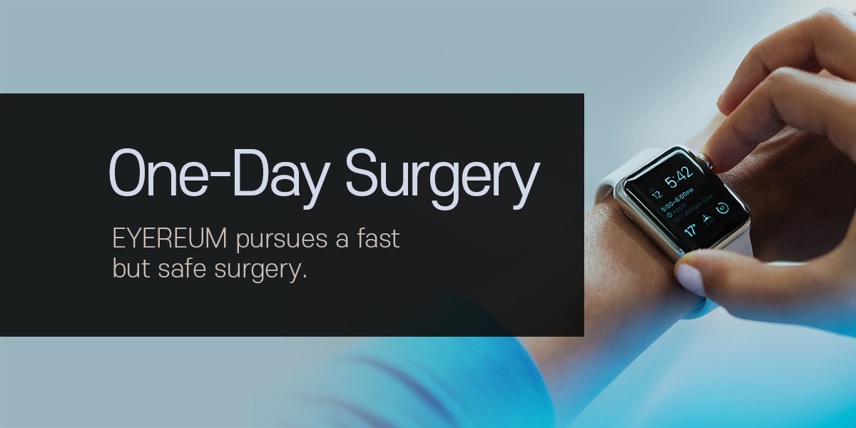 One-Day Surgery. EYEREUM pursues a fast but safe surgery.